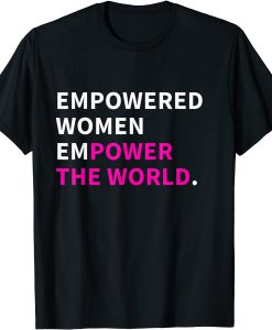 Empowered Women Empower The World T-SHIRT THD