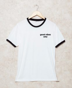 Good vibes only Shirts Ringer THD