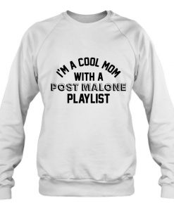 I Am A Cool Mom With A Post Malone Playlist SWEATSHIRT THD