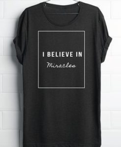 I BELIEVE IN MIRACLE T SHIRT THD