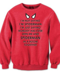 I'm Not Saying i'm Spiderman Sweatshirt