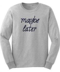 Maybe Later Sweatshirt