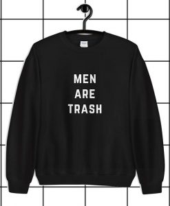 Men are Trash Unisex Sweatshirt SHIRT THD