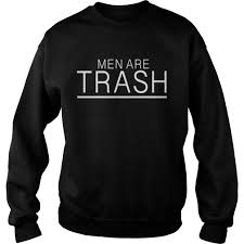 Men are trash sweatshirt THD