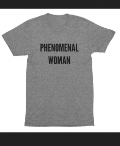 PHENOMENAL WOMAN T-SHIRT THD