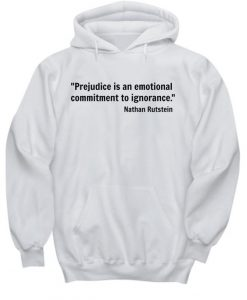 Prejudice is an emotional commitment to ignorance HOODIE THD