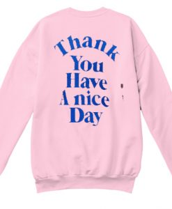 Thank You Have A Nice Day Back Sweatshirt