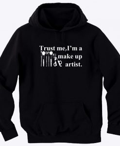 Trust me I'm a make up artist HOODIE THD