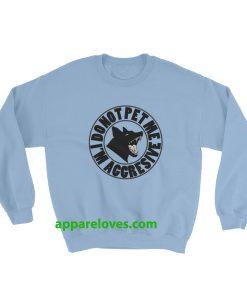 Do not pet me i'm aggressive sweatshirt thd