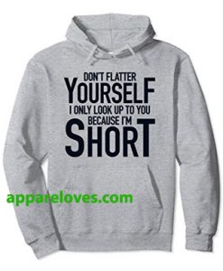 Dont Flatter Yourself Only Look You HOODIE THD