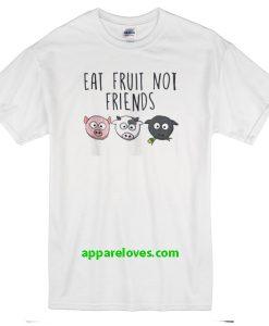 Eat Fruit Not Friends Vegan T-Shirt thd