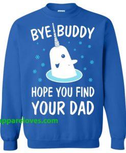 Elf Shirt Bye Buddy Hope You Find Your Dad Sweatshirt THD