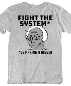 Fight The System By Making It Bigger T-Shirt THD
