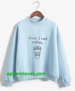 First I Need Coffe Sweatshirt thd
