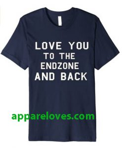 Football Shirt Love You To The Endzone And Back T-shirt thd