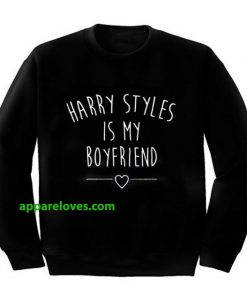 Harry styles is my boyfriend sweatshirt thd