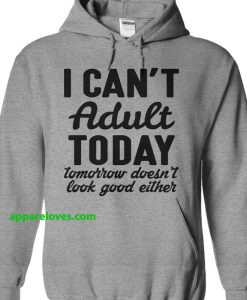 I Can't Adult Today Tomorrow Doesn't Look Good Either T-Shirt THD
