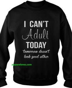 I Can't Adult Today Tomorrow Doesn't Look Good Either THD