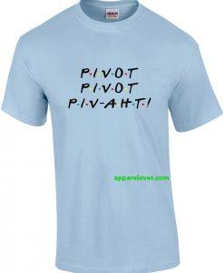 Pivot Pivot Pivaht funny friends t-shirt thd
