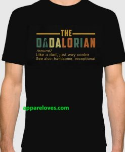 The Dadalorian Like A Dad Just Way Cooler t shirt THD