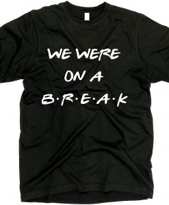 We were on a Break Shirt THD