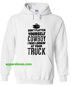 sorry cowboy i was staring at your truck hoodie THD