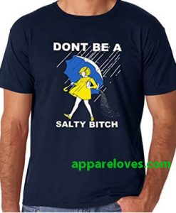Don't Be a Salty Bitch T Shirt thd