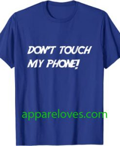 Don't Touch My Phone Shirt thd