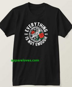 Everything Is Not Enough T Shirt thd