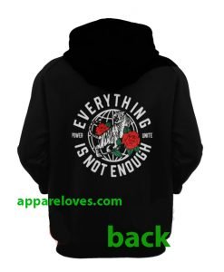 Everything Is Not Enough hoodie back thd