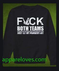 Fuck both teams just let my numbers hit sweatshirt thd