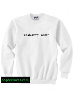 Handle With Care Sweatshirts thd