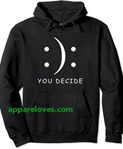Happy Or Sad You Decide Hoodie thd