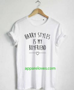 Harry Styles is my boyfriend T-shirt thd