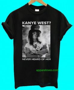 Kanye West Never Heard Of Her T-Shirt thd