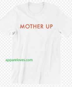 MOTHER UP T-Shirt thd