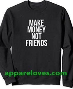Make Money Not Friends Sweatshirt THD
