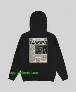 One In 100 Children Are Psychopaths hoodie back thd