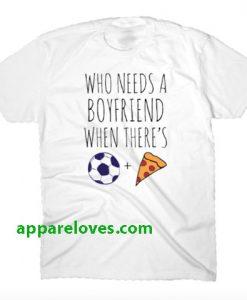 Who Needs A Boyfriend Tee THD