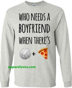 Who needs a boyfriend when there's volleyball pizza SWEATShirt THD