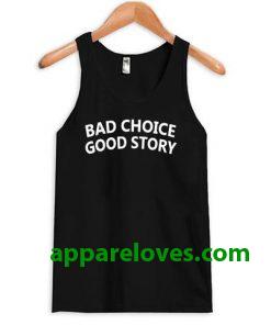 bad choice good story tanktop thd
