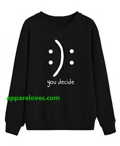 you decide smile sweatshirt thd