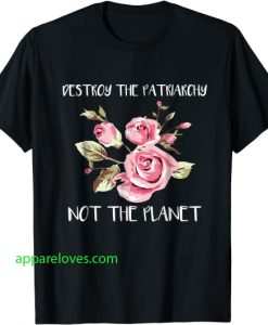 Destroy Patriarchy Not The Planet T-shirt thd