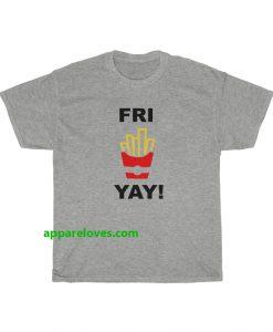 Fri Yay Funny T Shirt Unisex TSHIRT THD