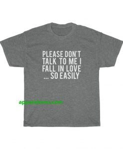 Please Don't Talk To Me I Fall In Love tshirt thd