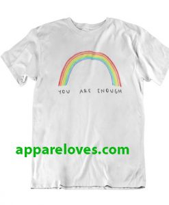 You Are Enough Rainbow T-Shirt thd
