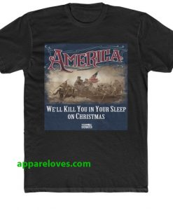 america we'll kill you in your sleep tshirt thd
