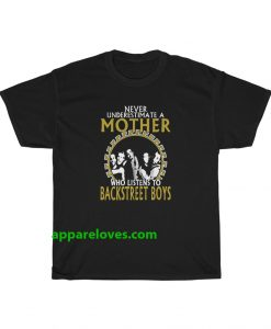 never underestimate a mother who listens to backstreet boys t-shirt THD